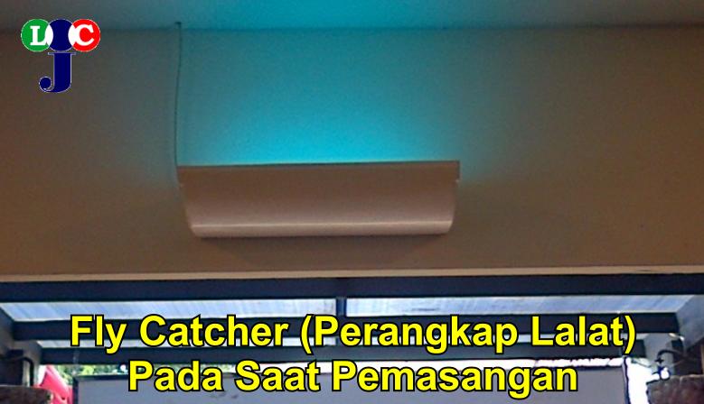 Fly Catcher Pada Saat Pemasangan